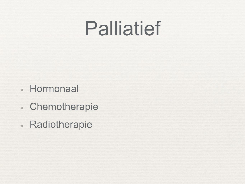 Palliatief ✦ Hormonaal ✦ Chemotherapie ✦ Radiotherapie