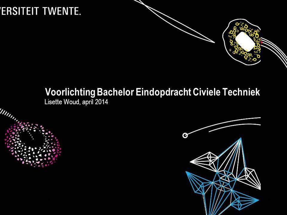 Presentatietitel: aanpassen via Beeld, Koptekst en voettekst 1 Voorlichting Bachelor Eindopdracht Civiele Techniek Lisette Woud, april 2014 05 maart 20131