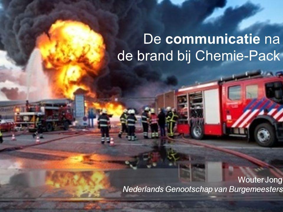 www.burgemeesters.nl De communicatie na de brand bij Chemie-Pack Wouter Jong Nederlands Genootschap van Burgemeesters