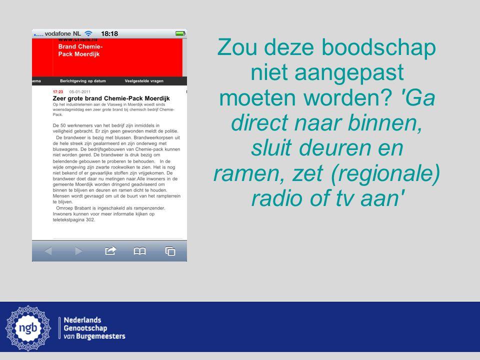 www.burgemeesters.nl Zou deze boodschap niet aangepast moeten worden? 'Ga direct naar binnen, sluit deuren en ramen, zet (regionale) radio of tv aan'