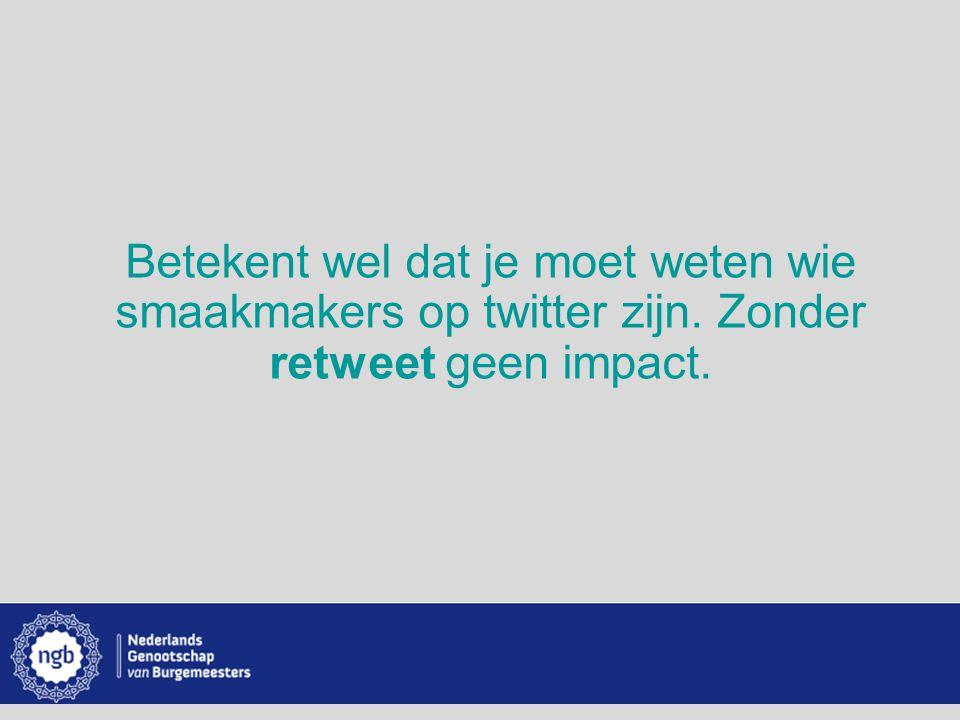 www.burgemeesters.nl Betekent wel dat je moet weten wie smaakmakers op twitter zijn. Zonder retweet geen impact.