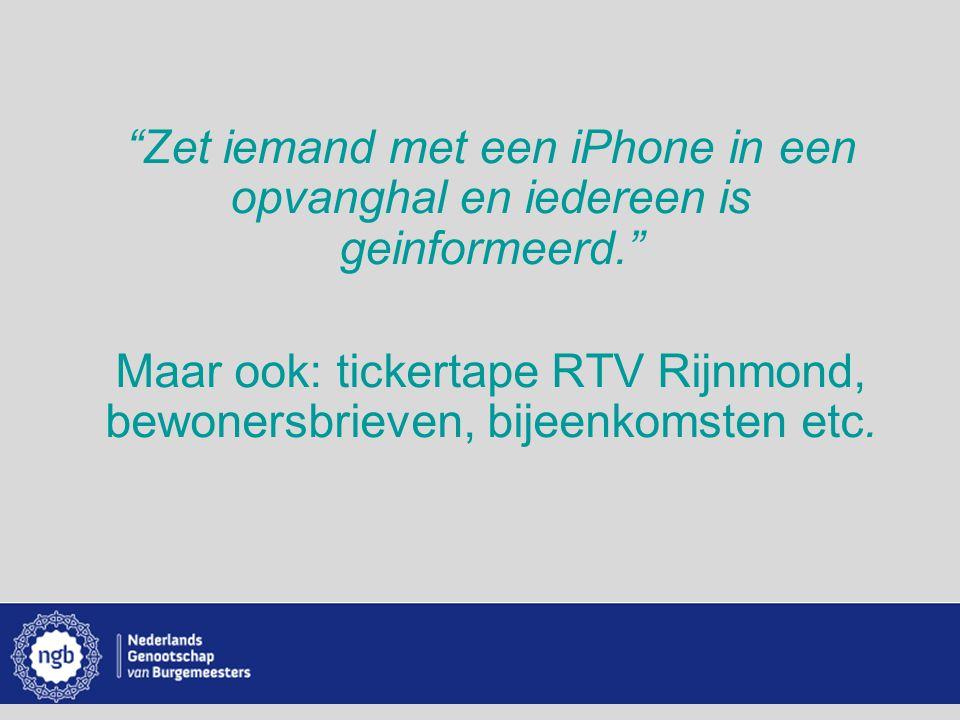 """www.burgemeesters.nl """"Zet iemand met een iPhone in een opvanghal en iedereen is geinformeerd."""" Maar ook: tickertape RTV Rijnmond, bewonersbrieven, bij"""