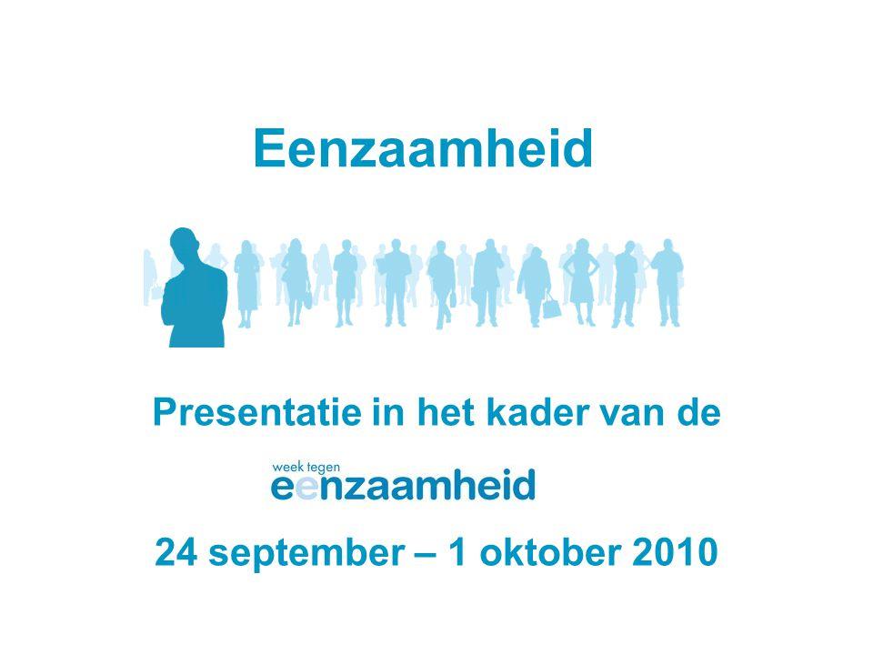 Eenzaamheid Presentatie in het kader van de 24 september – 1 oktober 2010