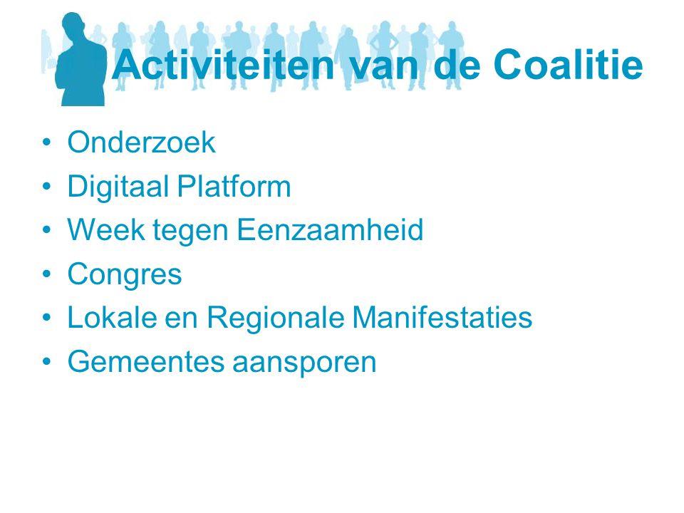 Activiteiten van de Coalitie •Onderzoek •Digitaal Platform •Week tegen Eenzaamheid •Congres •Lokale en Regionale Manifestaties •Gemeentes aansporen