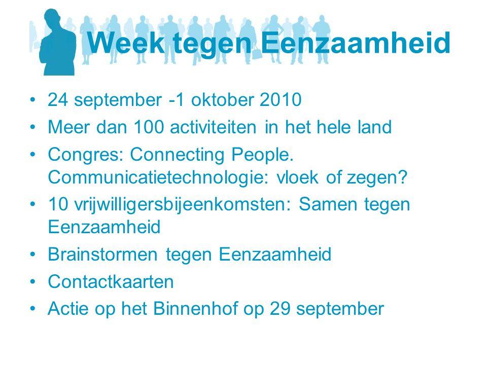 Week tegen Eenzaamheid •24 september -1 oktober 2010 •Meer dan 100 activiteiten in het hele land •Congres: Connecting People. Communicatietechnologie: