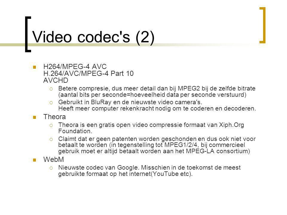 Video codec s (2)  H264/MPEG-4 AVC H.264/AVC/MPEG-4 Part 10 AVCHD  Betere compresie, dus meer detail dan bij MPEG2 bij de zelfde bitrate (aantal bits per seconde=hoeveelheid data per seconde verstuurd)  Gebruikt in BluRay en de nieuwste video camera s.