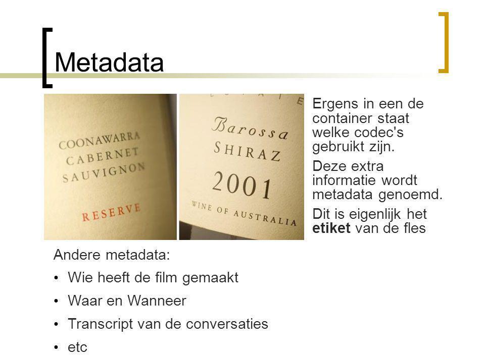 Metadata Ergens in een de container staat welke codec s gebruikt zijn.