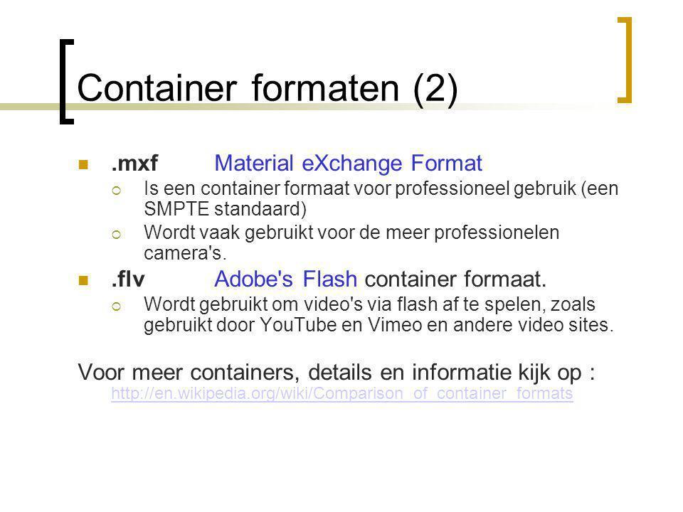 Container formaten (2) .mxfMaterial eXchange Format  Is een container formaat voor professioneel gebruik (een SMPTE standaard)  Wordt vaak gebruikt voor de meer professionelen camera s.