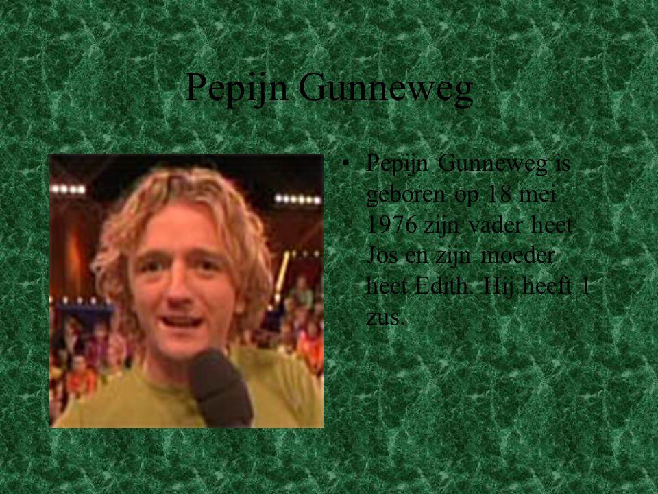 Pepijn Gunneweg •Pepijn Gunneweg is geboren op 18 mei 1976 zijn vader heet Jos en zijn moeder heet Edith. Hij heeft 1 zus.