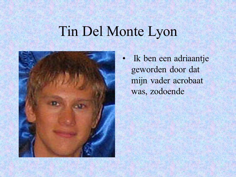 Tin Del Monte Lyon • Ik ben een adriaantje geworden door dat mijn vader acrobaat was, zodoende