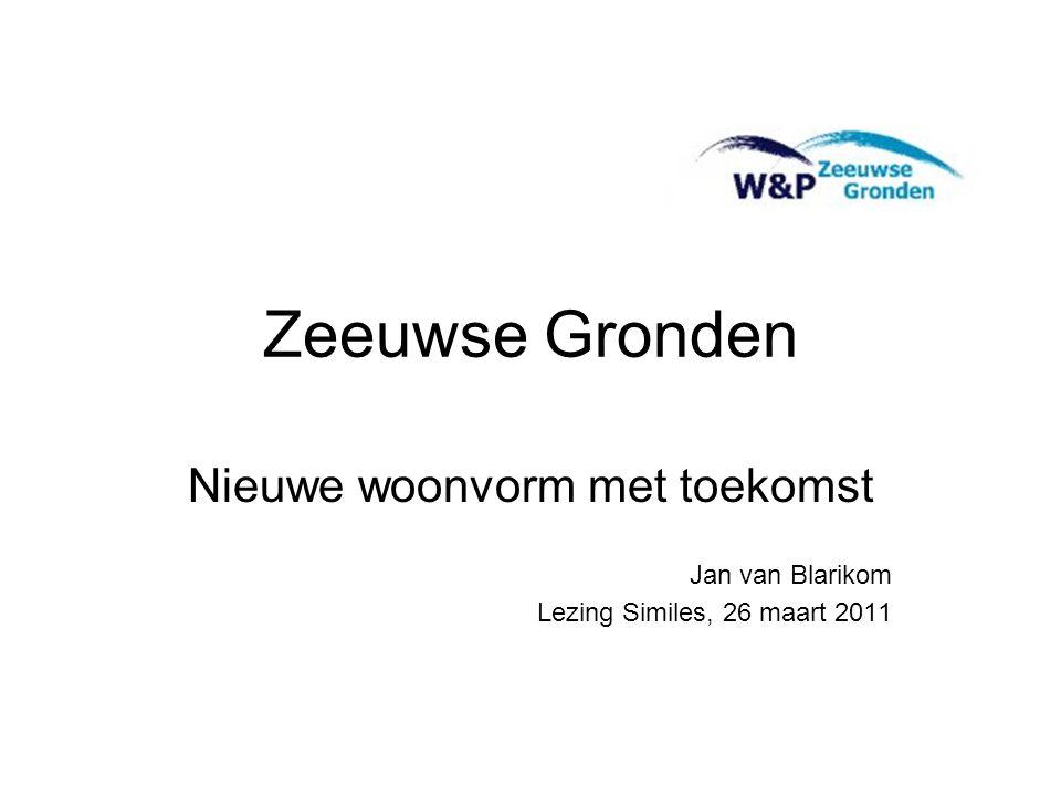 Zeeuwse Gronden Nieuwe woonvorm met toekomst Jan van Blarikom Lezing Similes, 26 maart 2011