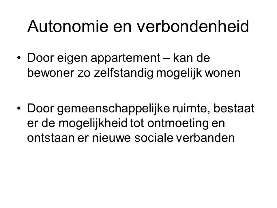 Autonomie en verbondenheid •Door eigen appartement – kan de bewoner zo zelfstandig mogelijk wonen •Door gemeenschappelijke ruimte, bestaat er de mogel