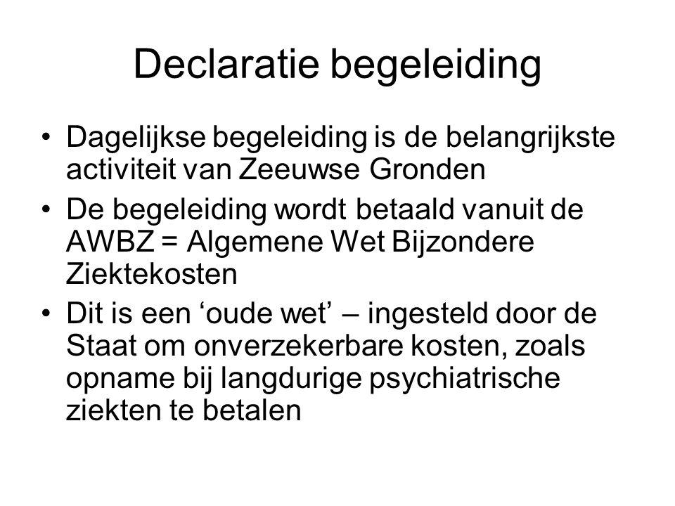 Declaratie begeleiding •Dagelijkse begeleiding is de belangrijkste activiteit van Zeeuwse Gronden •De begeleiding wordt betaald vanuit de AWBZ = Algem
