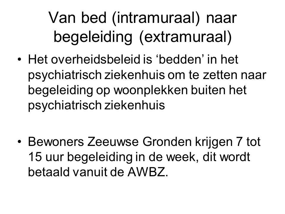Van bed (intramuraal) naar begeleiding (extramuraal) •Het overheidsbeleid is 'bedden' in het psychiatrisch ziekenhuis om te zetten naar begeleiding op