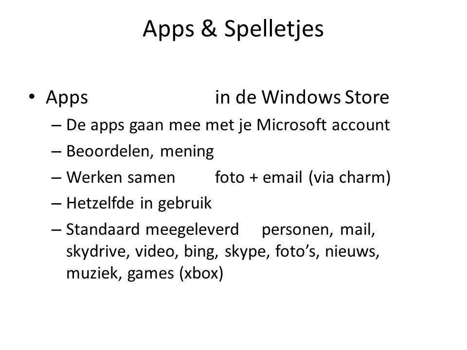 Apps & Spelletjes • Apps in de Windows Store – De apps gaan mee met je Microsoft account – Beoordelen, mening – Werken samenfoto + email(via charm) – Hetzelfde in gebruik – Standaard meegeleverdpersonen, mail, skydrive, video, bing, skype, foto's, nieuws, muziek, games (xbox)