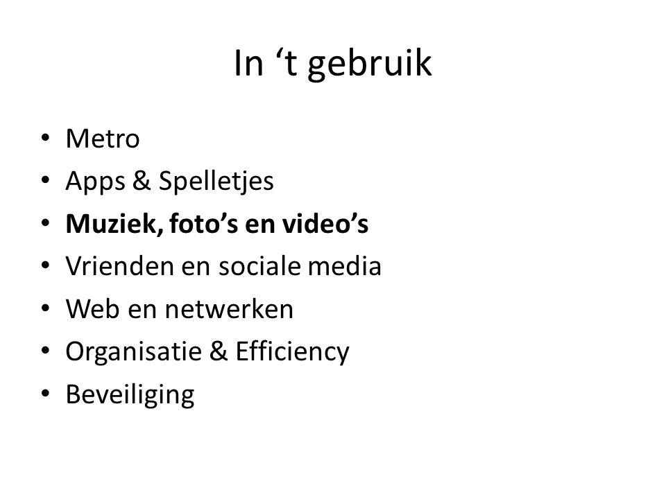 In 't gebruik • Metro • Apps & Spelletjes • Muziek, foto's en video's • Vrienden en sociale media • Web en netwerken • Organisatie & Efficiency • Beve
