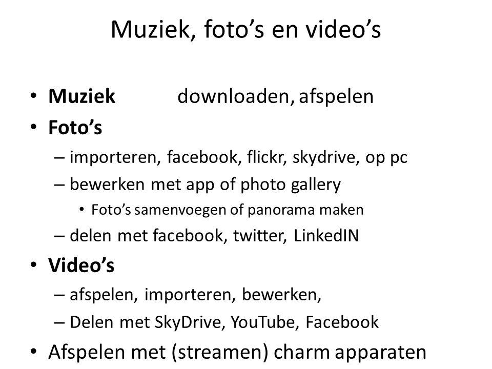 Muziek, foto's en video's • Muziekdownloaden, afspelen • Foto's – importeren, facebook, flickr, skydrive, op pc – bewerken met app of photo gallery • Foto's samenvoegen of panorama maken – delen met facebook, twitter, LinkedIN • Video's – afspelen, importeren, bewerken, – Delen met SkyDrive, YouTube, Facebook • Afspelen met (streamen) charm apparaten