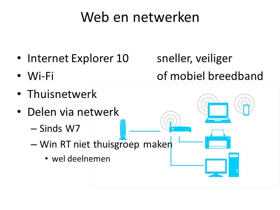 Web en netwerken • Internet Explorer 10sneller, veiliger • Wi-Fiof mobiel breedband • Thuisnetwerk • Delen via netwerk – Sinds W7 – Win RT niet thuisg