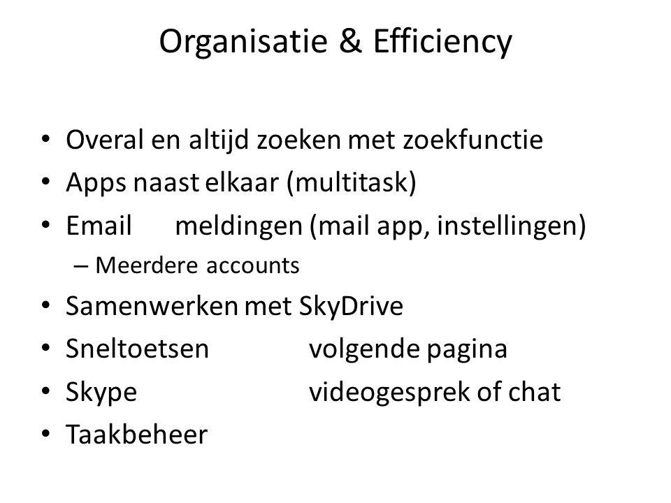 Organisatie & Efficiency • Overal en altijd zoeken met zoekfunctie • Apps naast elkaar (multitask) • Email meldingen(mail app, instellingen) – Meerdere accounts • Samenwerken met SkyDrive • Sneltoetsenvolgende pagina • Skypevideogesprek of chat • Taakbeheer