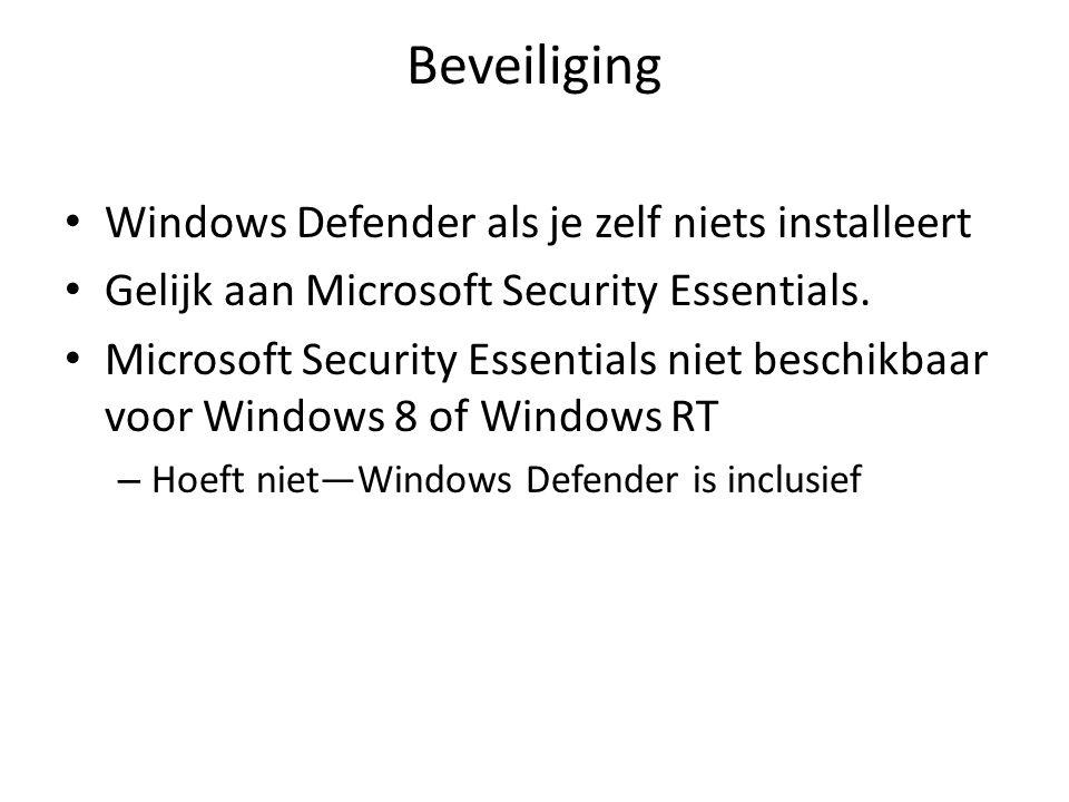 Beveiliging • Windows Defender als je zelf niets installeert • Gelijk aan Microsoft Security Essentials. • Microsoft Security Essentials niet beschikb