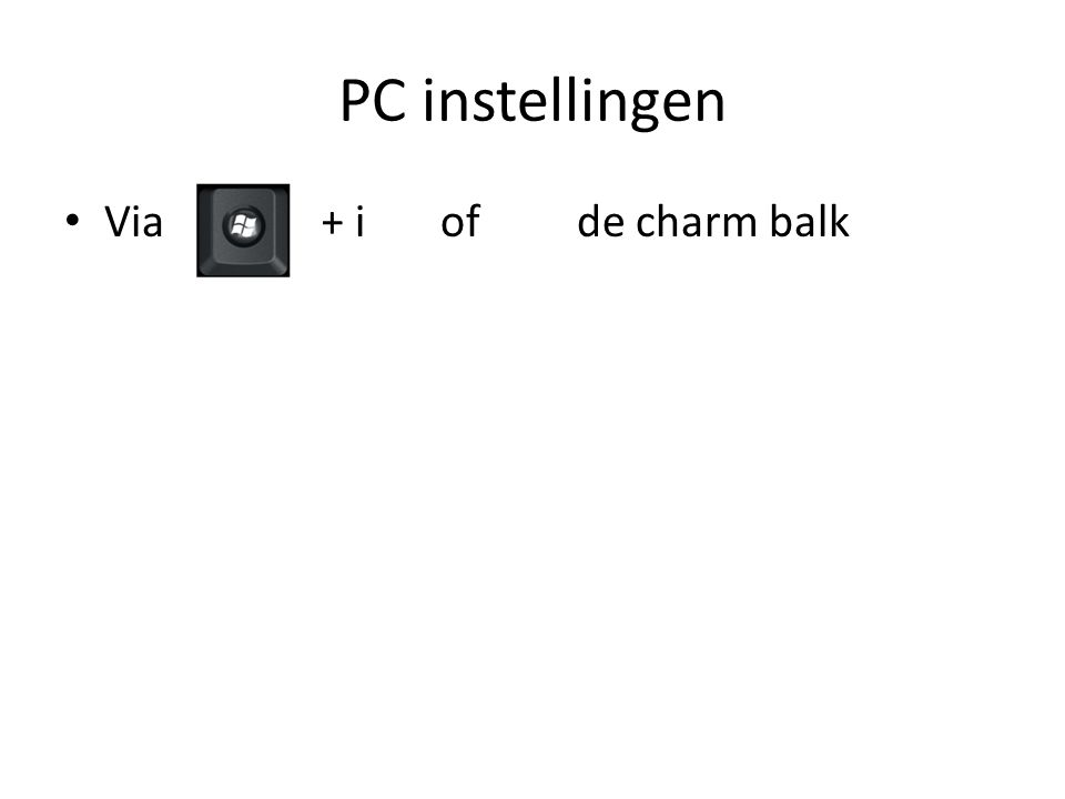 PC instellingen • Via i+ i of de charm balk