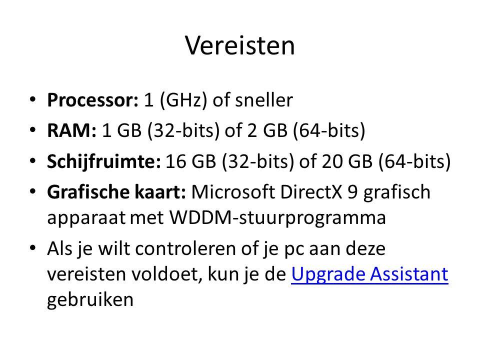 Vereisten • Processor: 1 (GHz) of sneller • RAM: 1 GB (32-bits) of 2 GB (64-bits) • Schijfruimte: 16 GB (32-bits) of 20 GB (64-bits) • Grafische kaart: Microsoft DirectX 9 grafisch apparaat met WDDM-stuurprogramma • Als je wilt controleren of je pc aan deze vereisten voldoet, kun je de Upgrade Assistant gebruikenUpgrade Assistant