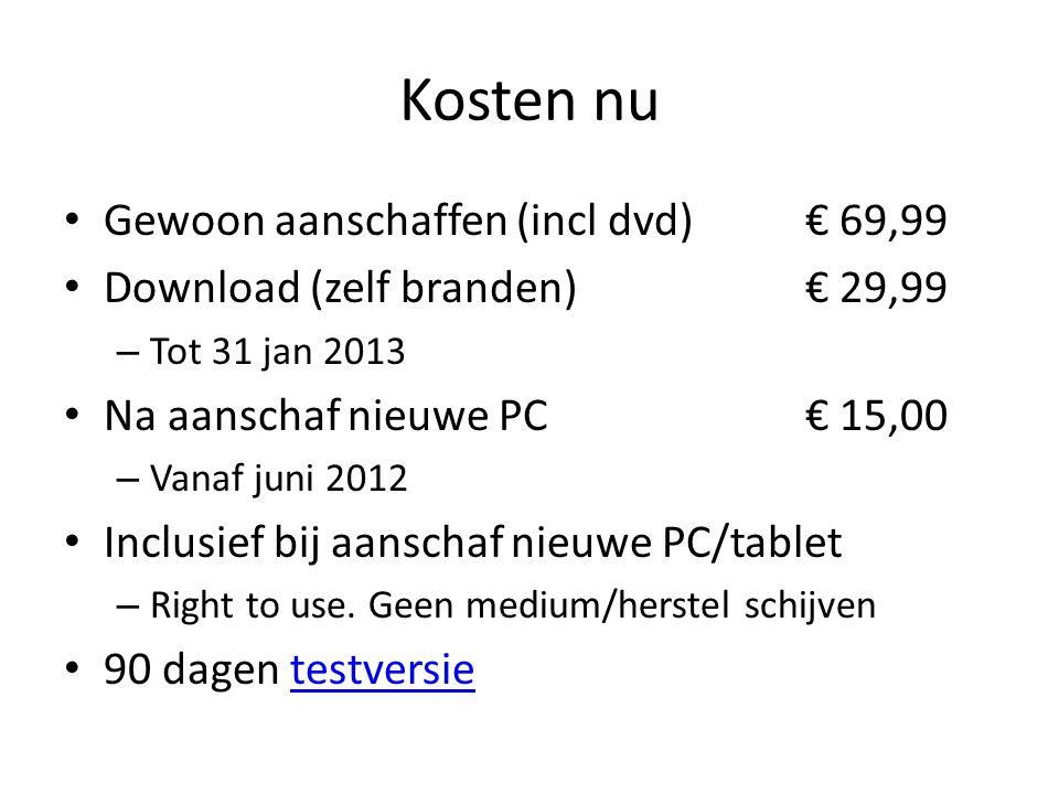 Kosten nu • Gewoon aanschaffen (incl dvd) € 69,99 • Download (zelf branden)€ 29,99 – Tot 31 jan 2013 • Na aanschaf nieuwe PC€ 15,00 – Vanaf juni 2012