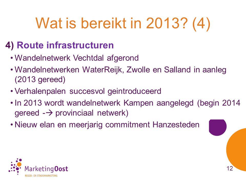 4) Route infrastructuren •Wandelnetwerk Vechtdal afgerond •Wandelnetwerken WaterReijk, Zwolle en Salland in aanleg (2013 gereed) •Verhalenpalen succesvol geintroduceerd •In 2013 wordt wandelnetwerk Kampen aangelegd (begin 2014 gereed -  provinciaal netwerk) •Nieuw elan en meerjarig commitment Hanzesteden Wat is bereikt in 2013.