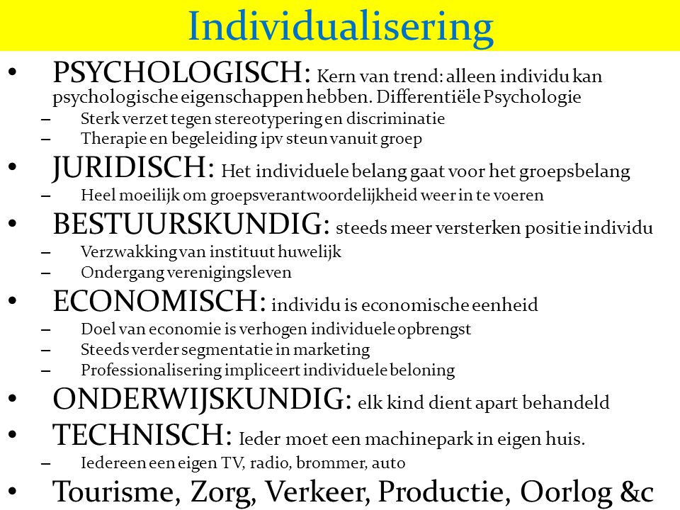 Individualisering • PSYCHOLOGISCH: Kern van trend: alleen individu kan psychologische eigenschappen hebben. Differentiële Psychologie – Sterk verzet t