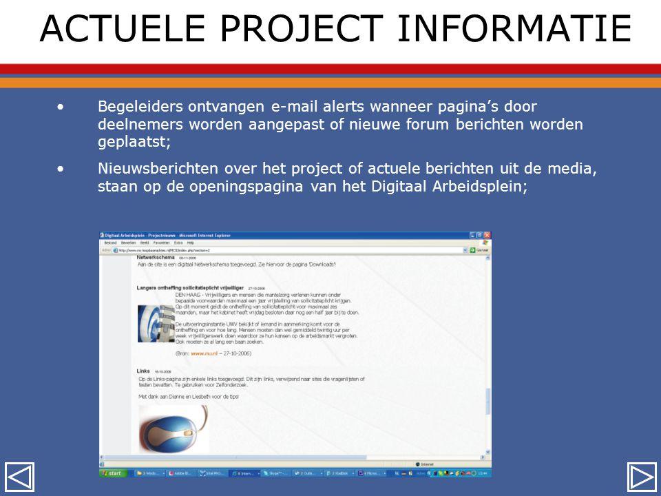 ACTUELE PROJECT INFORMATIE •Begeleiders ontvangen e-mail alerts wanneer pagina's door deelnemers worden aangepast of nieuwe forum berichten worden geplaatst; •Nieuwsberichten over het project of actuele berichten uit de media, staan op de openingspagina van het Digitaal Arbeidsplein;
