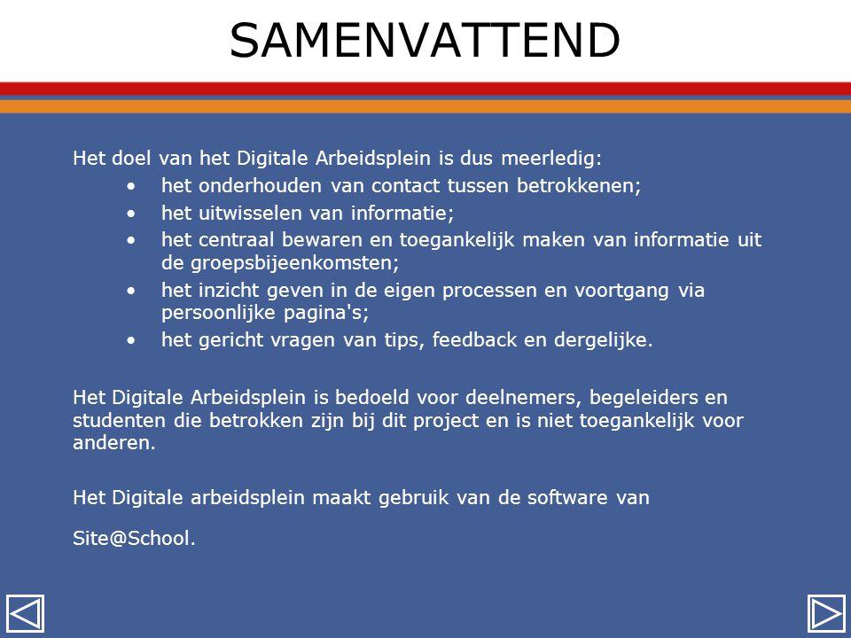SAMENVATTEND Het doel van het Digitale Arbeidsplein is dus meerledig: •het onderhouden van contact tussen betrokkenen; •het uitwisselen van informatie