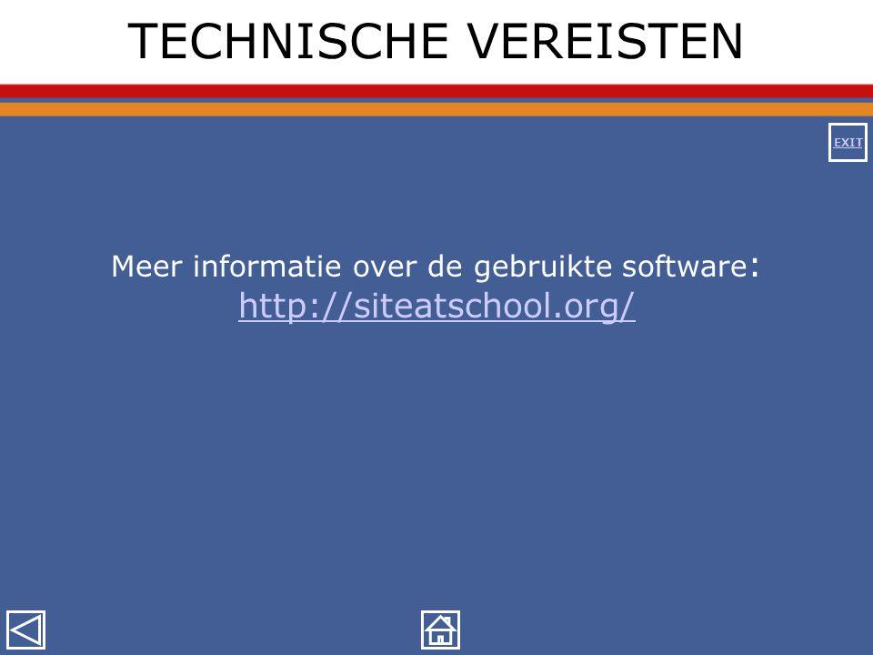 TECHNISCHE VEREISTEN Meer informatie over de gebruikte software : http://siteatschool.org/ http://siteatschool.org/ EXIT