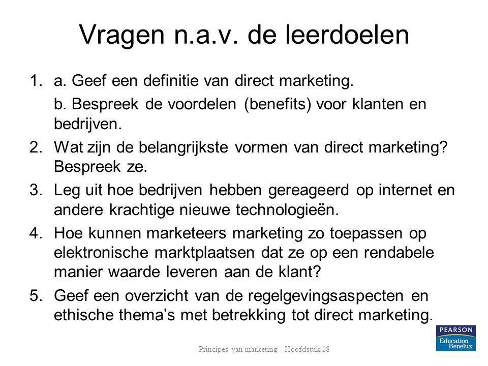 Vragen n.a.v. de leerdoelen 1.a. Geef een definitie van direct marketing. b. Bespreek de voordelen (benefits) voor klanten en bedrijven. 2.Wat zijn de