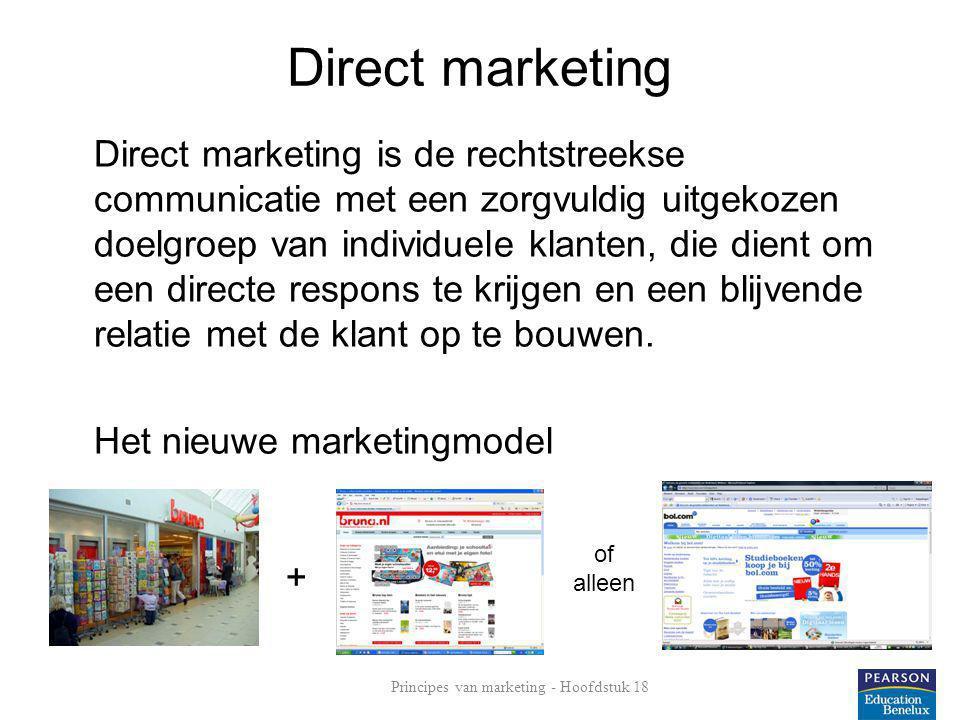 Direct marketing Direct marketing is de rechtstreekse communicatie met een zorgvuldig uitgekozen doelgroep van individuele klanten, die dient om een d