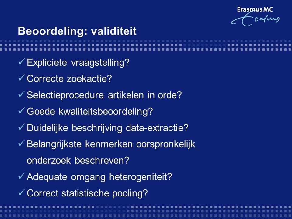 Beoordeling: validiteit  Expliciete vraagstelling?  Correcte zoekactie?  Selectieprocedure artikelen in orde?  Goede kwaliteitsbeoordeling?  Duid