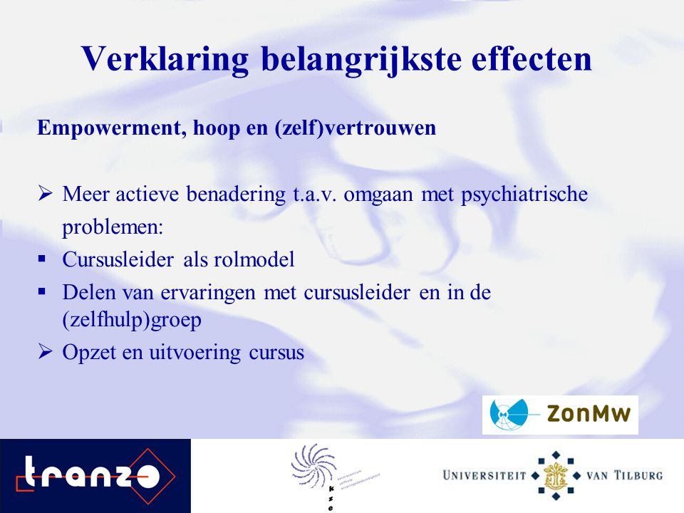 Verklaring belangrijkste effecten Empowerment, hoop en (zelf)vertrouwen  Meer actieve benadering t.a.v. omgaan met psychiatrische problemen:  Cursus