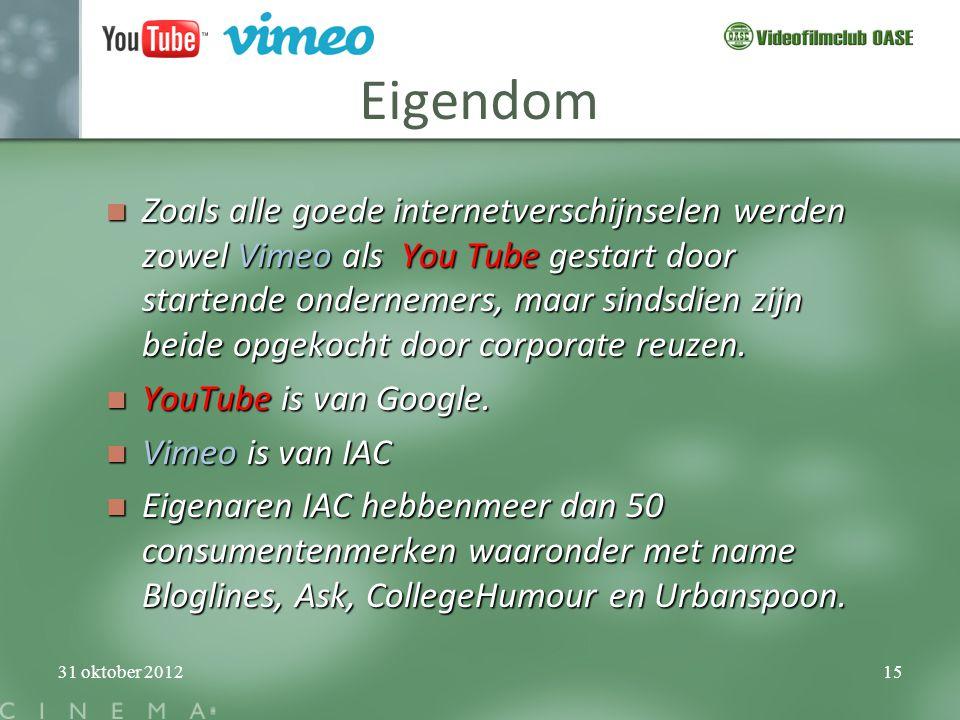 31 oktober 201215 Eigendom  Zoals alle goede internetverschijnselen werden zowel Vimeo als You Tube gestart door startende ondernemers, maar sindsdie