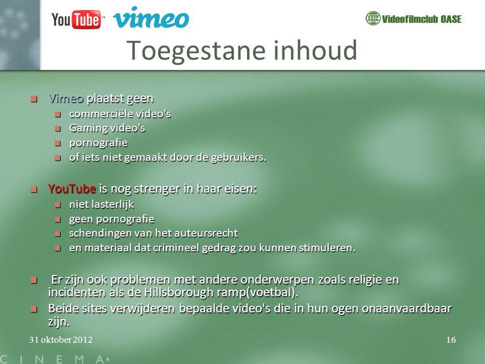 31 oktober 201216 Toegestane inhoud  Vimeo plaatst geen  commerciële video's  Gaming video's  pornografie  of iets niet gemaakt door de gebruiker