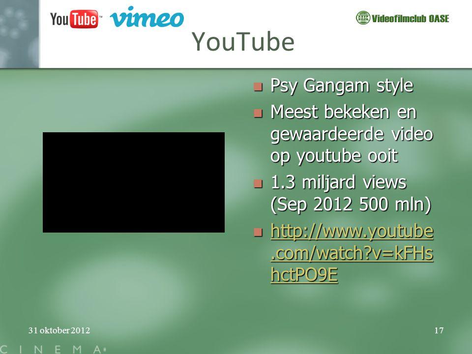31 oktober 201217 YouTube  Psy Gangam style  Meest bekeken en gewaardeerde video op youtube ooit  1.3 miljard views (Sep 2012 500 mln)  http://www