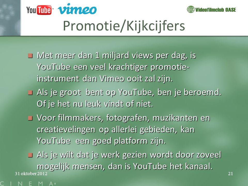 31 oktober 201221 Promotie/Kijkcijfers  Met meer dan 1 miljard views per dag, is YouTube een veel krachtiger promotie- instrument dan Vimeo ooit zal