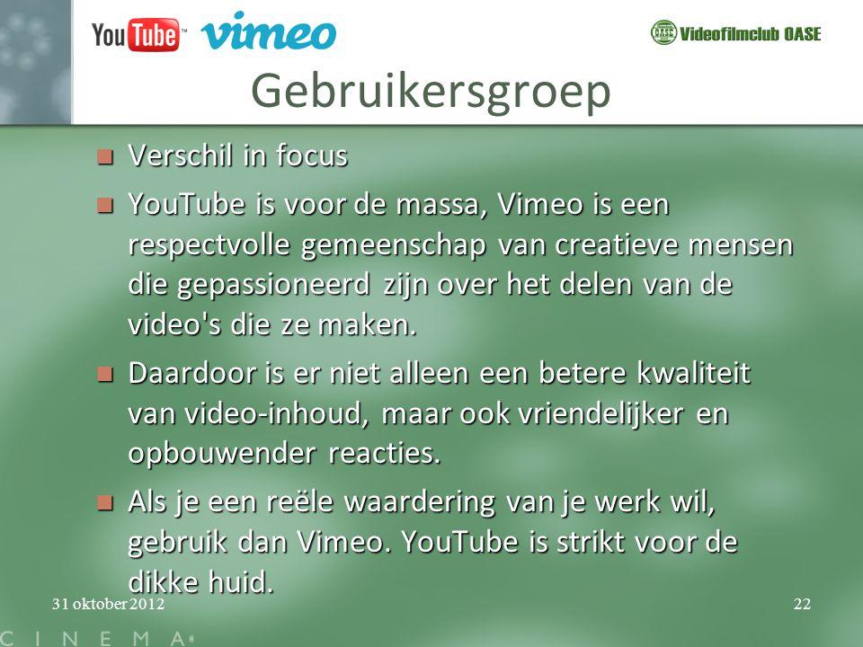 31 oktober 201222 Gebruikersgroep  Verschil in focus  YouTube is voor de massa, Vimeo is een respectvolle gemeenschap van creatieve mensen die gepas