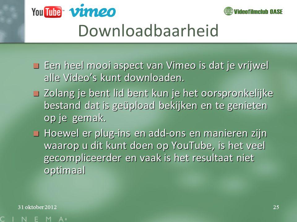 31 oktober 201225 Downloadbaarheid  Een heel mooi aspect van Vimeo is dat je vrijwel alle Video's kunt downloaden.  Zolang je bent lid bent kun je h