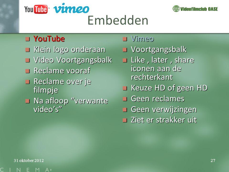 """31 oktober 201227 Embedden  YouTube  Klein logo onderaan  Video Voortgangsbalk  Reclame vooraf  Reclame over je filmpje  Na afloop """"verwante vid"""