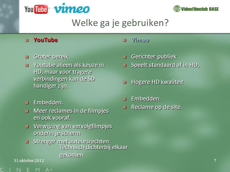 31 oktober 20127 Welke ga je gebruiken?  YouTube  Groter bereik  Youtube alleen als keuze in HD, maar voor tragere verbindingen kan de SD handiger