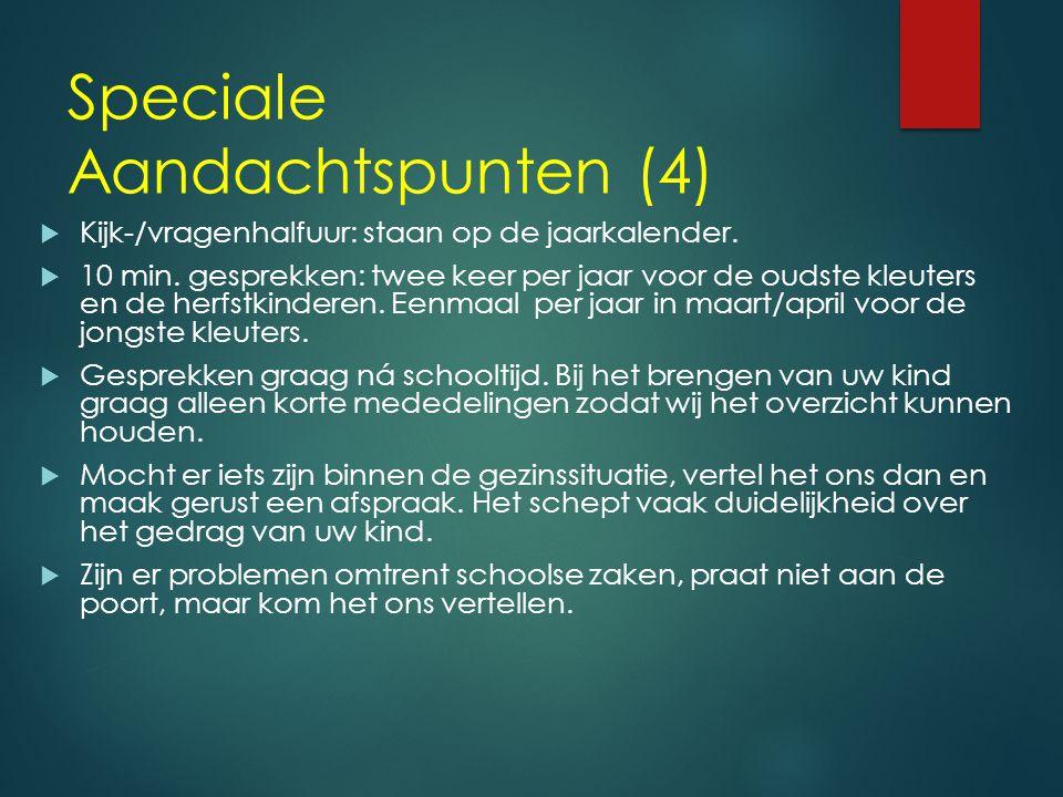 Speciale Aandachtspunten (3)  Is uw kind jarig dan mag u tot 9:30 het feest meevieren. Het jarige kind staat op deze dag de hele dag in de belangstel
