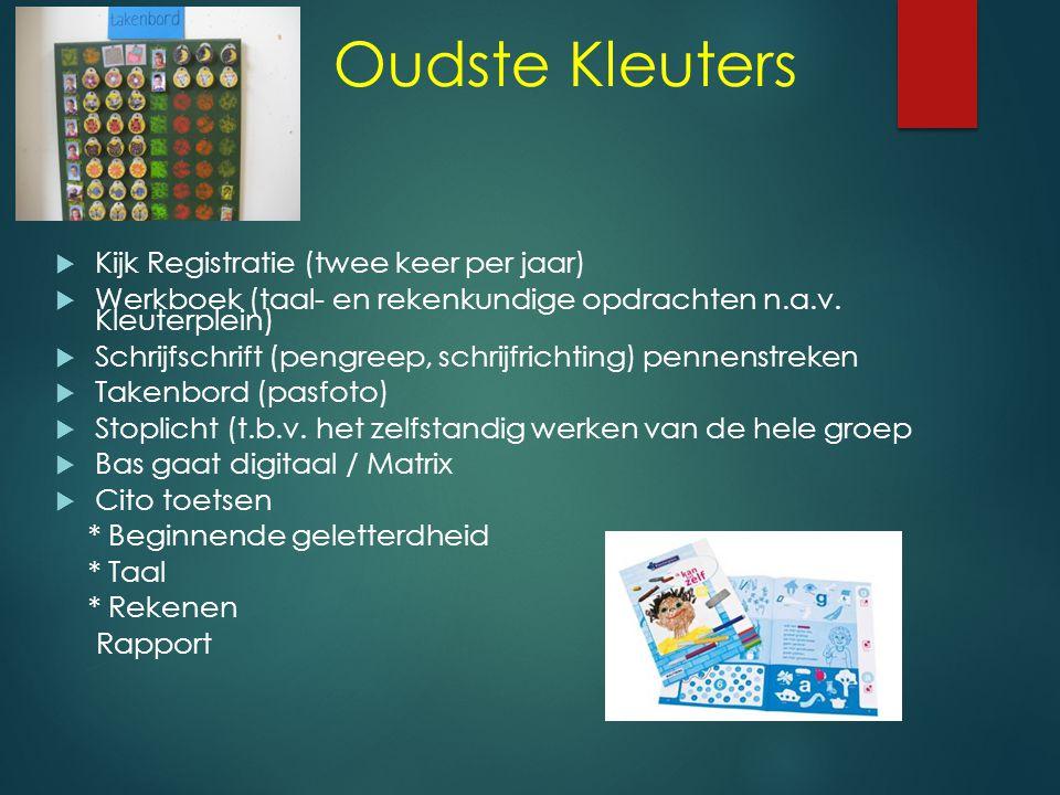Oudste Kleuters  Kijk Registratie (twee keer per jaar)  Werkboek (taal- en rekenkundige opdrachten n.a.v.