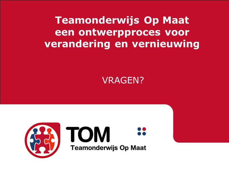 Teamonderwijs Op Maat een ontwerpproces voor verandering en vernieuwing VRAGEN?