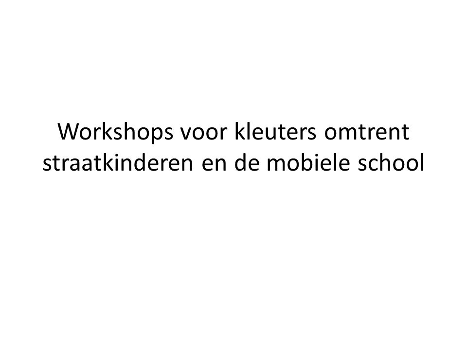 MOTIVATIE • Droom je school: 5000€ voor de mobiele school • Schoolproject in 'De Buurt' in januari 2010 • Startdag op 12/1/'10 met workshops • Weinig aanbod voor kleuters • Aanvullend aanbod ontwerpen