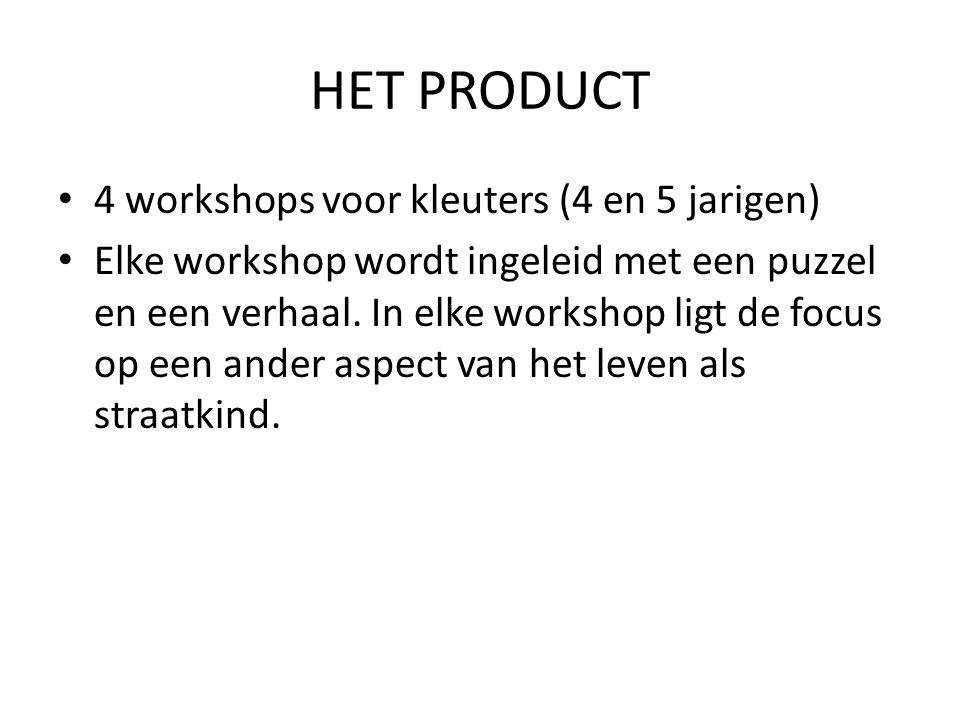 HET PRODUCT • 4 workshops voor kleuters (4 en 5 jarigen) • Elke workshop wordt ingeleid met een puzzel en een verhaal.
