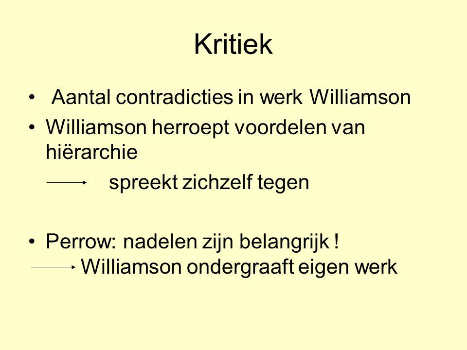 Kritiek • Aantal contradicties in werk Williamson •Williamson herroept voordelen van hiërarchie spreekt zichzelf tegen •Perrow: nadelen zijn belangrij